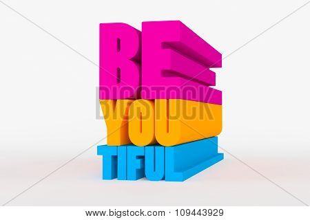 Big 3D Bold Text - Be You Tiful