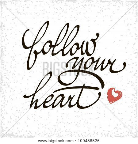 Inspirational quote Follow your heart. Vector handwritten  typographic poster. Black lettering isola