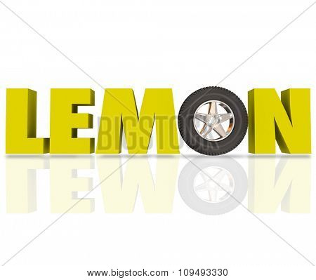 Lemon word in yellow 3d letters with a car wheel or tire to illustrate a bad or defective automobile recalled by manufacturer or dealer