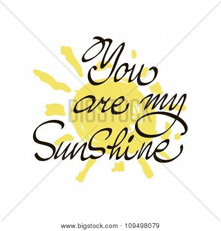 You Are My Sunshine. Inspirational Quote. Vector Lettering For Valentines Day. Positive Quote.  Mode