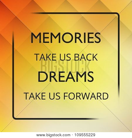 Memories Take Us Back Dreams Take Us Forward! - Inspirational Quote, Slogan, Saying on an Abstract Yellow Background