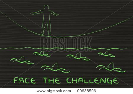 Man On Tightrope Over Sharks, With Text Face The Challenge