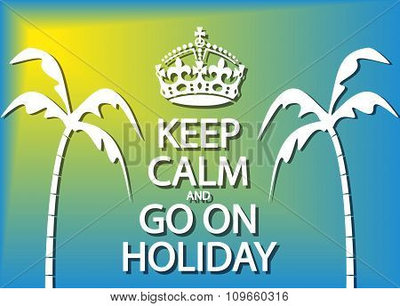 Keep Calm And Go On Holiday