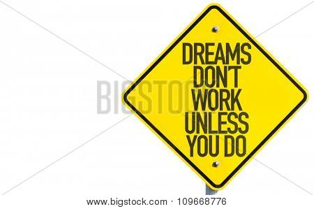 Dreams Don't Work Unless You Do sign isolated on white background