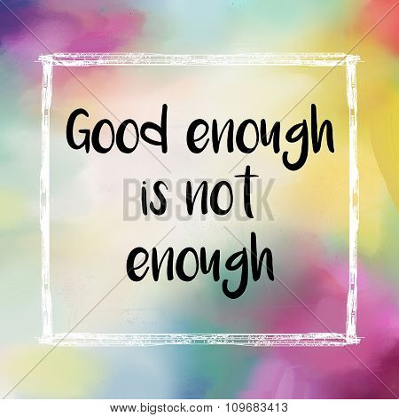 Good enough is not enough motivational message
