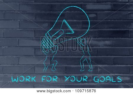 Men Lifting Up A Huge Idea Lightbulb, With Text Work For Your Goals