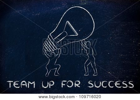 Men Lifting Up A Huge Idea Lightbulb, With Text Team Up For Success