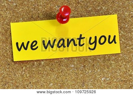 We Want You Word On Yellow Notepaper With Cork Background