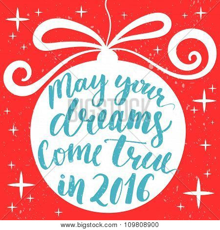 May your dreams come true in 2016. Hand drawn greeting card with Christmas tree decoration and lette