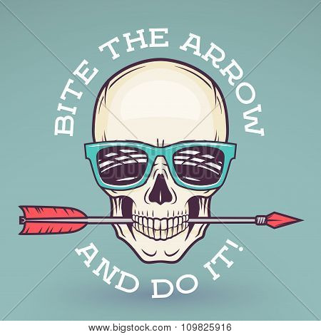 Hipster skull with geek sunglasses and arrow. Bite the arrow idiom t-shirt. Cool motivation poster d