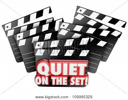 Quiet on the Set words in 3d letters on a film making, movie production clapper board for a shoot or scene