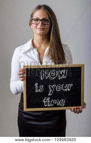 Now Is Your Time - Young Businesswoman Holding Chalkboard With Text