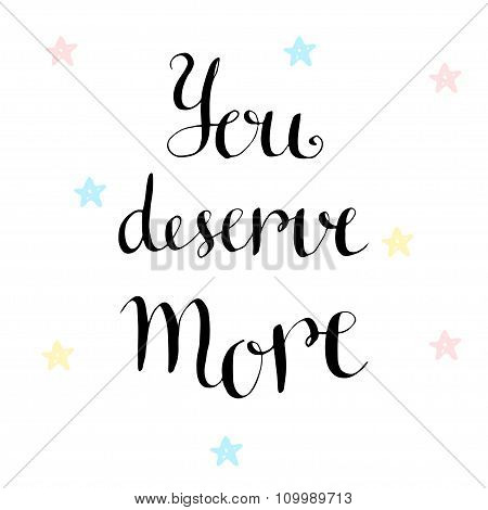You deserve more. Inspirational and motivational handwritten quote. Vector blog icon