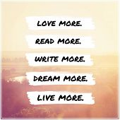 Inspirational Typographic Quote - Love more, read more, write more, dream more, live more poster