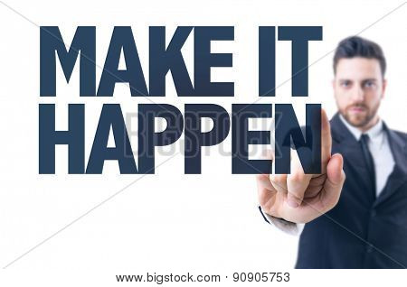 Business man pointing the text: Make it Happen