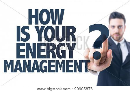 Business man pointing the text: How is Your Energy Management?