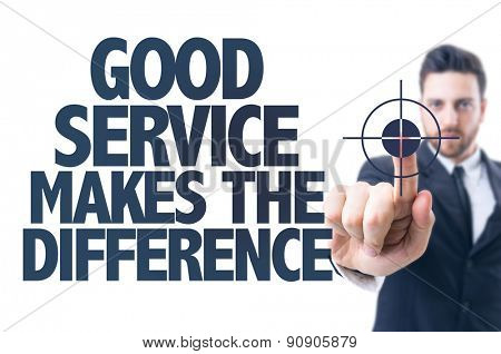 Business man pointing the text: Good Services Makes the Difference