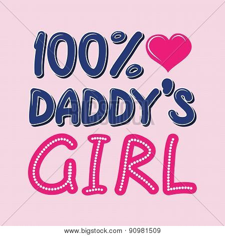 100 Percent Daddys Girl T-shirt Typography, Vector Illustration