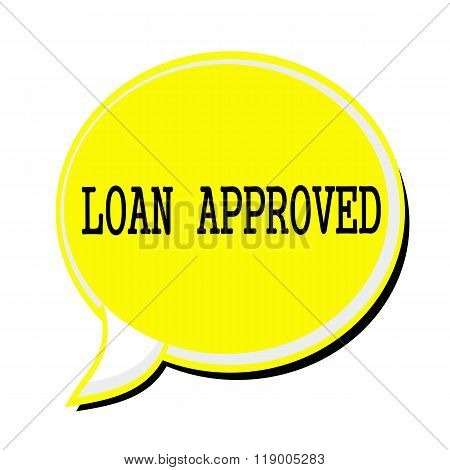 Loan Approved Black Stamp Text On Yellow Speech Bubble