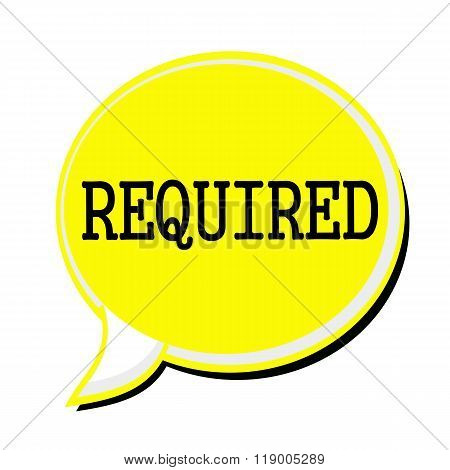 Required Black Stamp Text On Yellow Speech Bubble