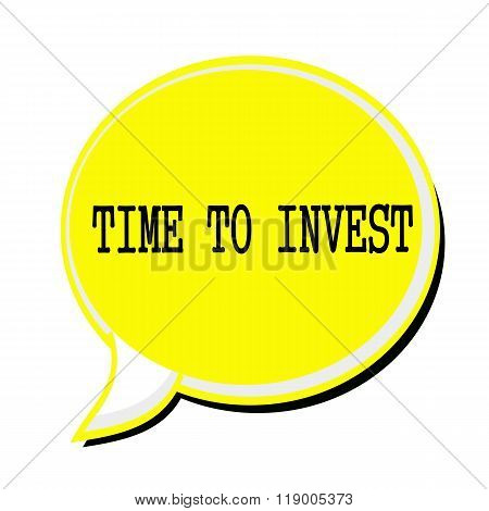 Time To Invest Black Stamp Text On Yellow Speech Bubble