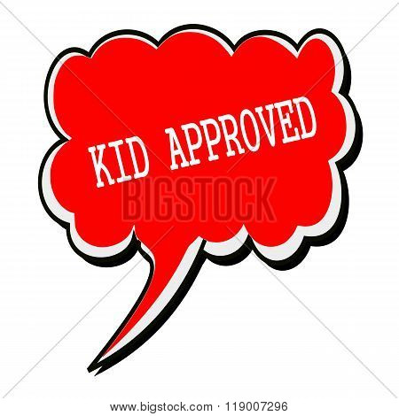 Kid Approved White Stamp Text On Red Speech Bubble