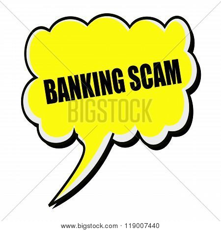 Banking Scam Black Stamp Text On Yellow Speech Bubble