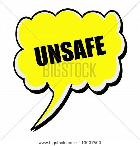 Unsafe Black Stamp Text On Yellow Speech Bubble