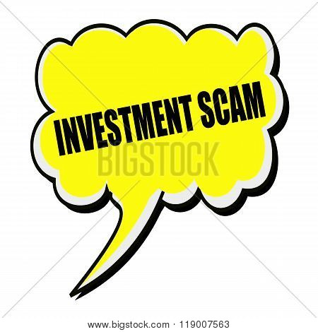 Investment Scam Black Stamp Text On Yellow Speech Bubble