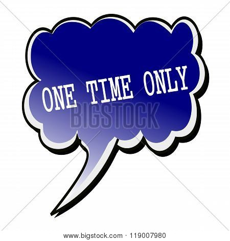 One Time Only White Stamp Text On Blueblack Speech Bubble