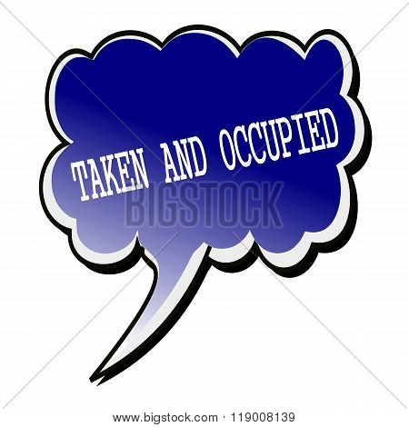 Taken And Occupied White Stamp Text On Blueblack Speech Bubble