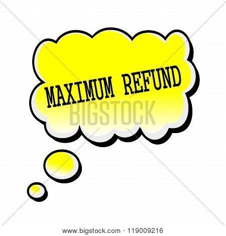 Maximum Refund Black Stamp Text On Yellow Speech Bubble