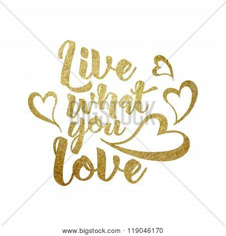 Live what you love  hand written lettering.