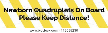 Yellow And White Striped Warning Bumper Sticker With Warning Newborn Quadruplets Keep Distance