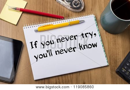 If You Never Try, You'll Never Know - Note Pad With Text