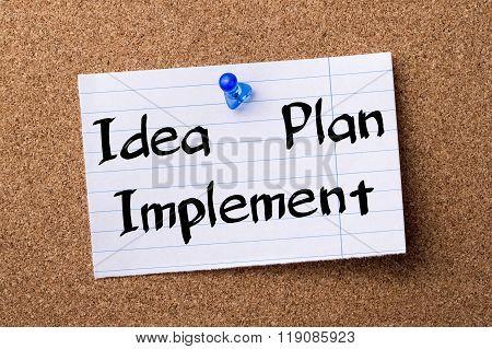 Idea - Plan - Implement - Teared Note Paper Pinned On Bulletin Board