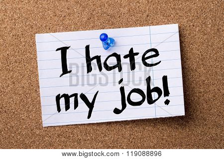 I Hate My Job! - Teared Note Paper Pinned On Bulletin Board