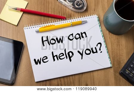 How Can We Help You?  - Note Pad With Text