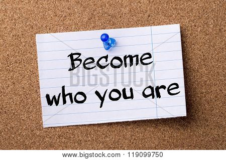 Become Who You Are - Torn Note Paper Pinned On Bulletin Board