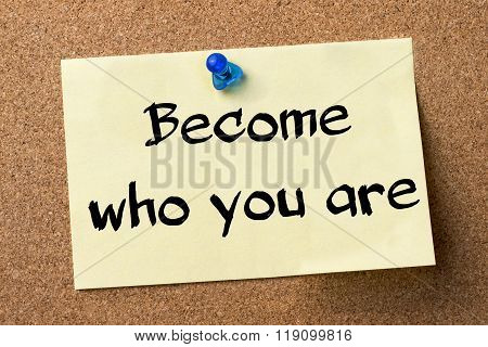 Become Who You Are - Adhesive Label Pinned On Bulletin Board