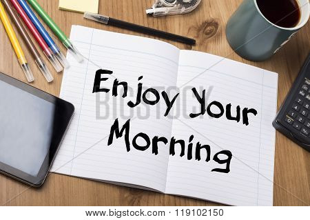 Enjoy Your Morning - Note Pad With Text