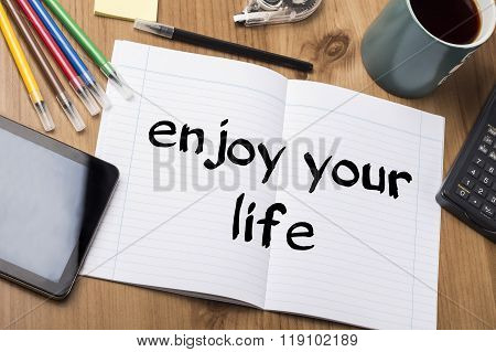 Enjoy Your Life - Note Pad With Text