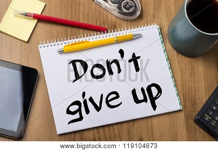 Don't Give Up - Note Pad With Text