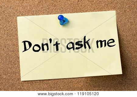 Don't Ask Me - Adhesive Label Pinned On Bulletin Board