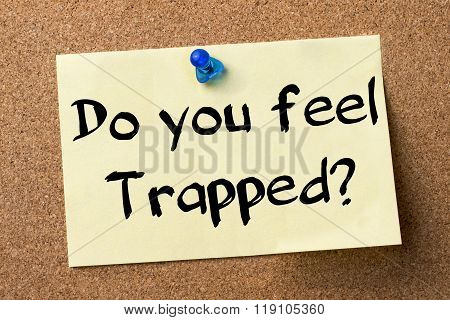 Do You Feel Trapped? - Adhesive Label Pinned On Bulletin Board
