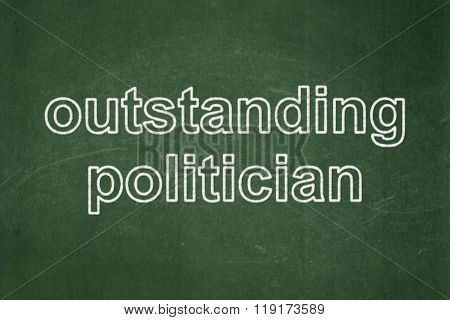 Political concept: Outstanding Politician on chalkboard background