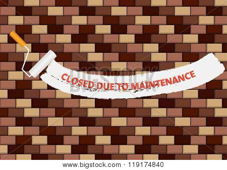 Brickwall With Closed Due To Maintenance Text