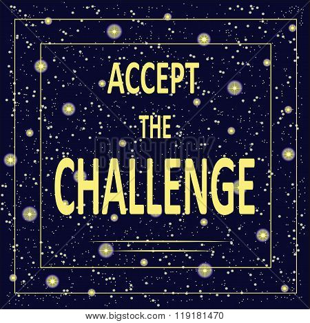 Motivational poster with inscription Accept the challenge. Light yellow letters on a background of t