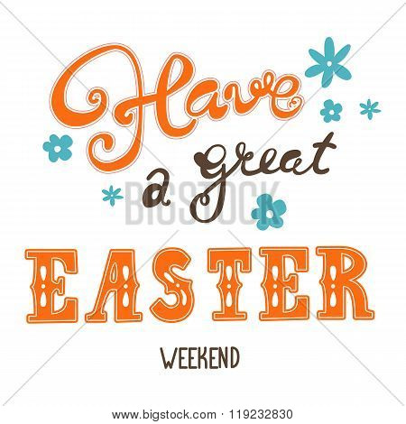 Easter Greetings. Hand Lettering Inscription. Have A Great Easter Weekend. Vector Easter Calligraphy