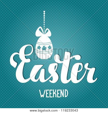 Easter Weekend. Easter Hand Lettering. Easter Egg With Bow Hanging On A String Of Beads.